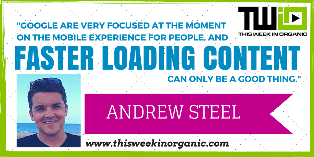 "Andrew Steel: ""Faster loading content can only be a good thing."""
